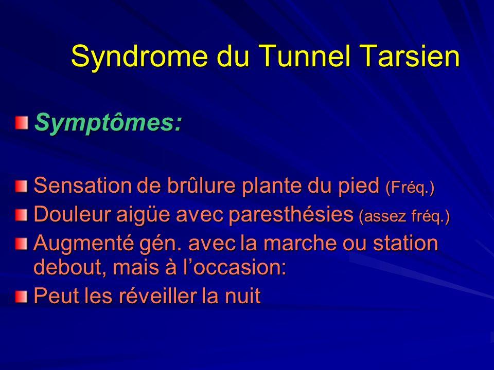 Syndrome du Tunnel Tarsien Symptômes: Sensation de brûlure plante du pied (Fréq.) Douleur aigüe avec paresthésies (assez fréq.) Augmenté gén. avec la