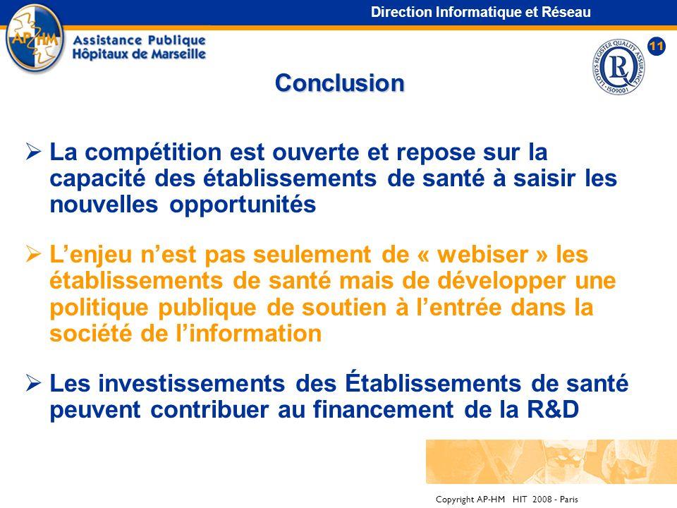 Copyright AP-HM HIT 2008 - Paris 10 Un nouveau paradigme technico-médico- économique Direction Informatique et Réseau Le changement technologique ne d