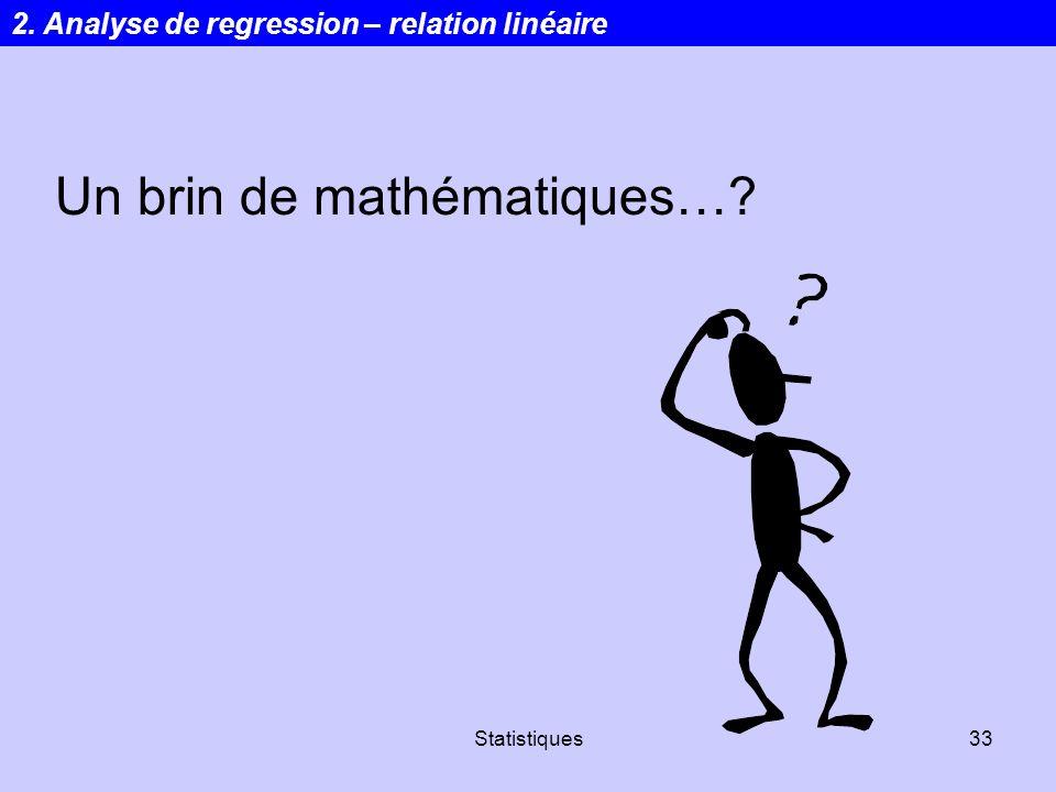 Statistiques33 Un brin de mathématiques…? 2. Analyse de regression – relation linéaire