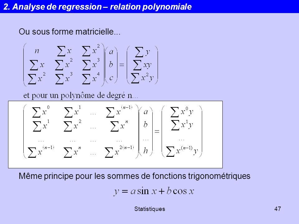 Statistiques47 Ou sous forme matricielle... Même principe pour les sommes de fonctions trigonométriques 2. Analyse de regression – relation polynomial