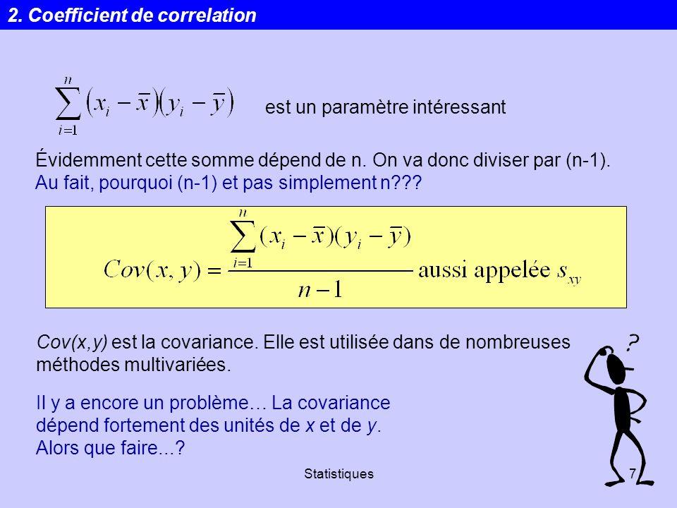Statistiques7 Évidemment cette somme dépend de n. On va donc diviser par (n-1). Au fait, pourquoi (n-1) et pas simplement n??? Cov(x,y) est la covaria