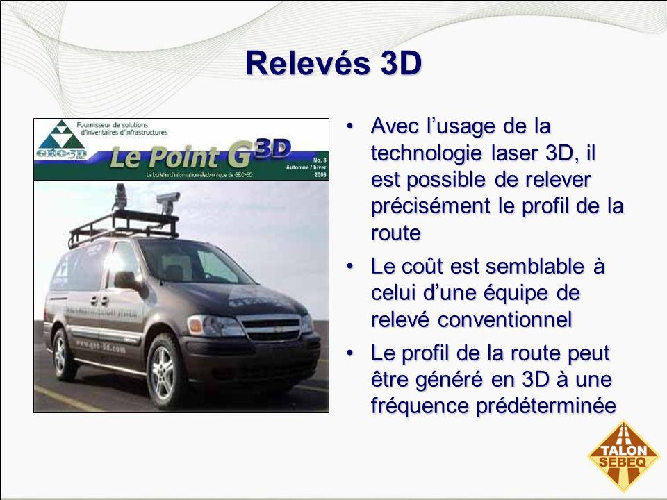 Relevés 3D Avec lusage de la technologie laser 3D, il est possible de relever précisément le profil de la routeAvec lusage de la technologie laser 3D,