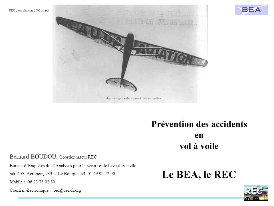Prévention des accidents en vol à voile Le BEA, le REC Bernard BOUDOU, Coordonnateur REC Bureau dEnquêtes de dAnalyses pour la sécurité de laviation c