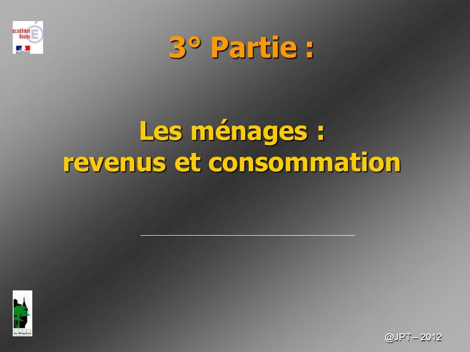 @JPT – 2012 Les ménages : revenus et consommation 3° Partie :