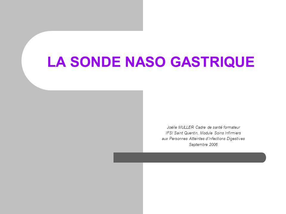 LA SONDE NASO GASTRIQUE Joëlle MULLER Cadre de santé formateur IFSI Saint Quentin, Module Soins Infirmiers aux Personnes Atteintes dInfections Digesti