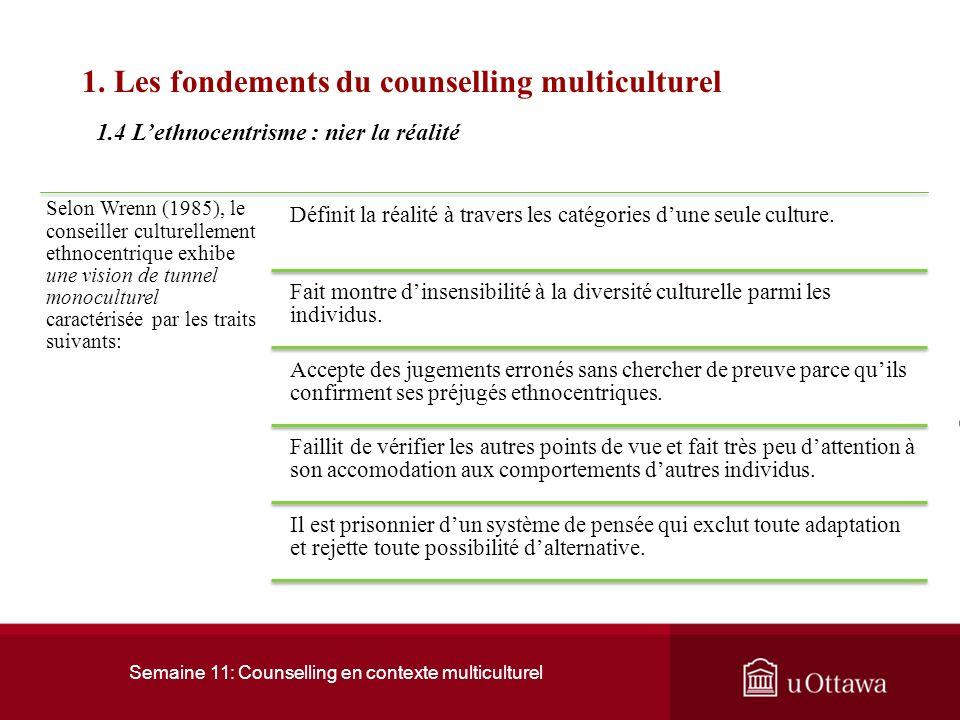 Semaine 11: Counselling en contexte multiculturel 1. Les fondements du counselling multiculturel qui consiste à tout concevoir, percevoir, comprendre