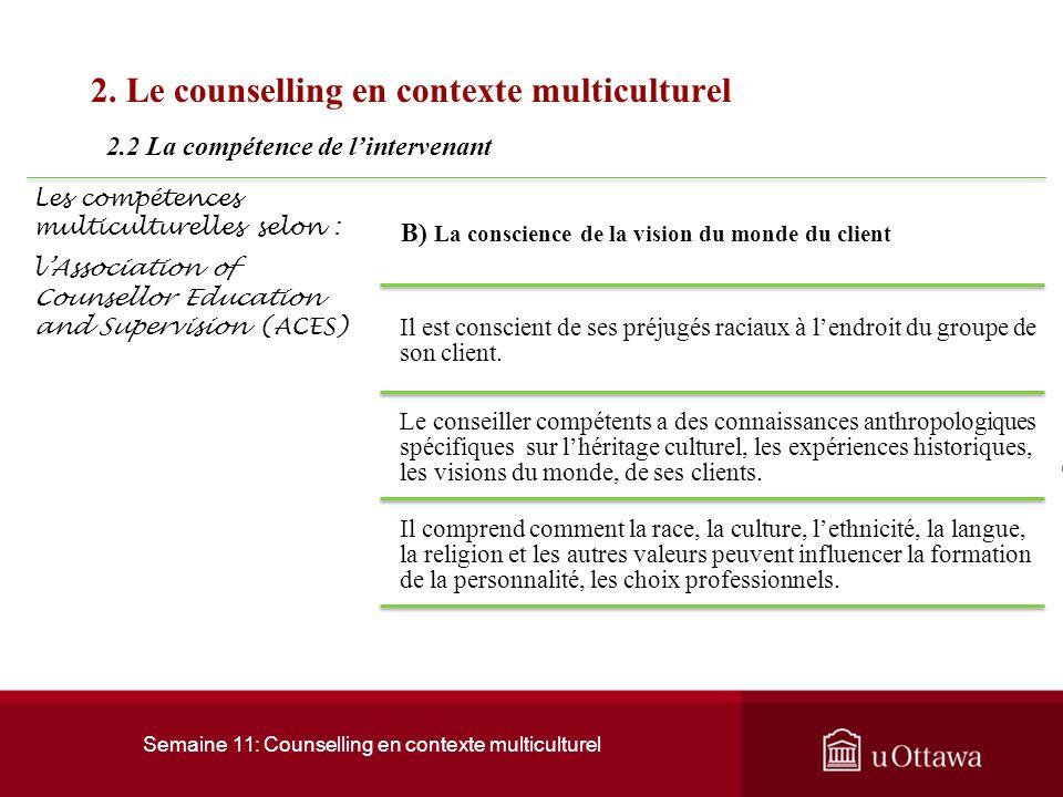 Semaine 11: Counselling en contexte multiculturel 2. Le counselling en contexte multiculturel 2.2 La compétence de lintervenant Les compétences multic