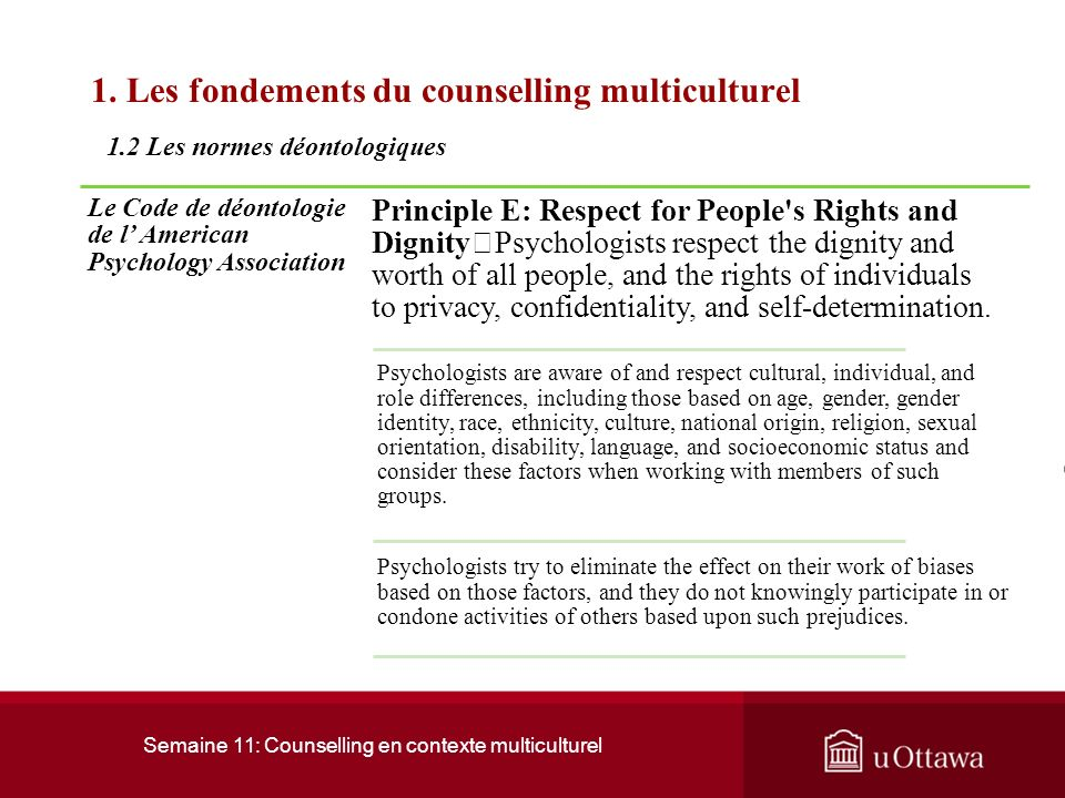Semaine 11: Counselling en contexte multiculturel 1. Les fondements du counselling multiculturel 1.2 Les normes déontologiques Le Code de déontologie