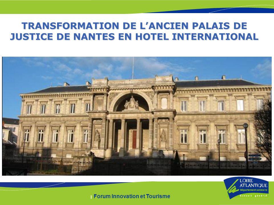 | Forum Innovation et Tourisme TRANSFORMATION DE LANCIEN PALAIS DE JUSTICE DE NANTES EN HOTEL INTERNATIONAL