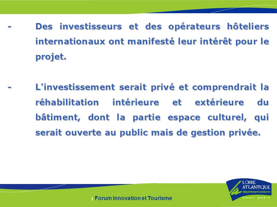 | Forum Innovation et Tourisme -Des investisseurs et des opérateurs hôteliers internationaux ont manifesté leur intérêt pour le projet.