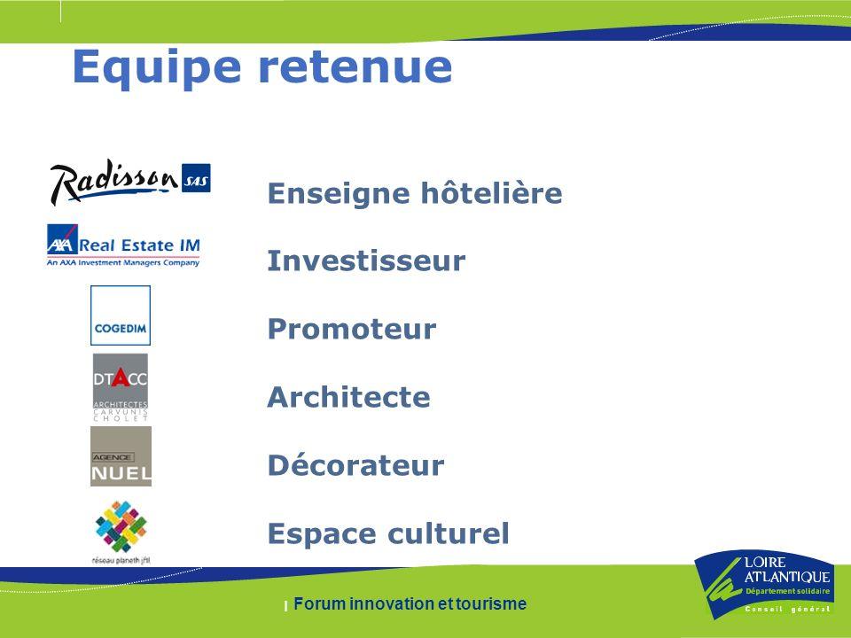 | Forum innovation et tourisme Equipe retenue Enseigne hôtelière Investisseur Promoteur Architecte Décorateur Espace culturel
