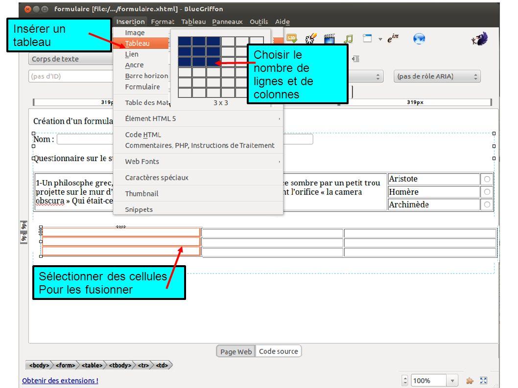 Insérer un tableau Choisir le nombre de lignes et de colonnes Sélectionner des cellules Pour les fusionner