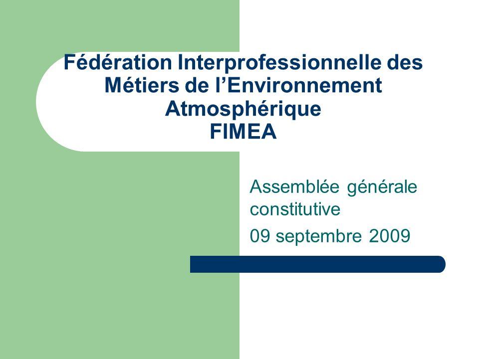 Fédération Interprofessionnelle des Métiers de lEnvironnement Atmosphérique FIMEA Assemblée générale constitutive 09 septembre 2009