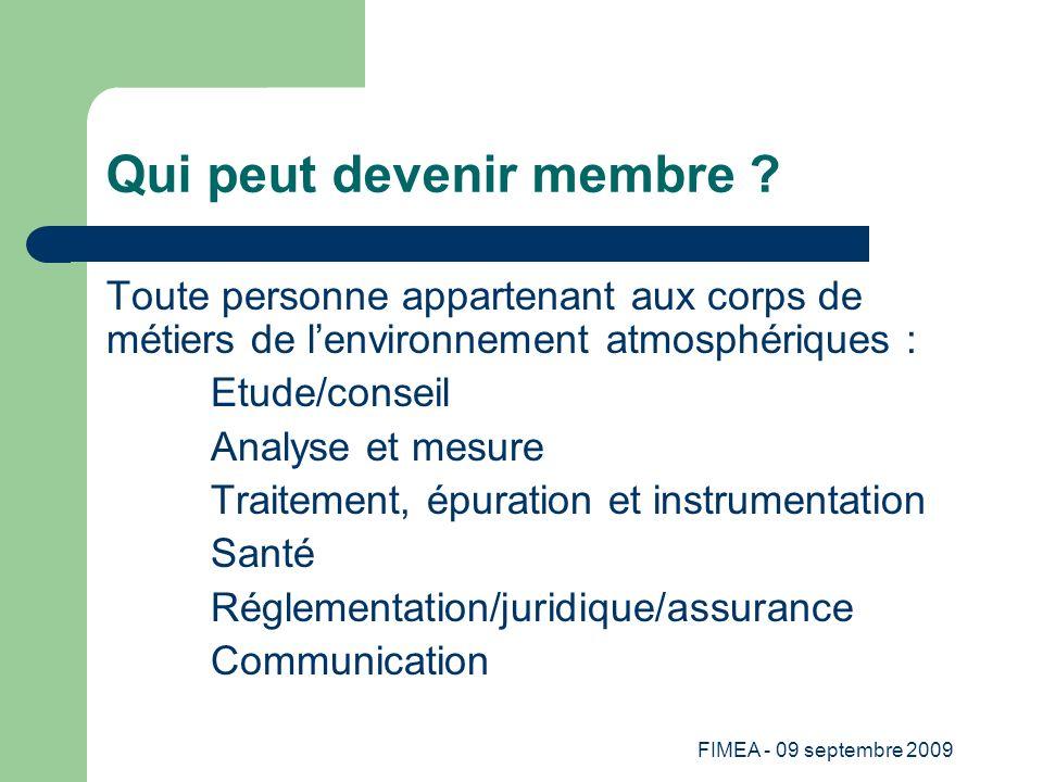 FIMEA - 09 septembre 2009 Qui peut devenir membre ? Toute personne appartenant aux corps de métiers de lenvironnement atmosphériques : Etude/conseil A