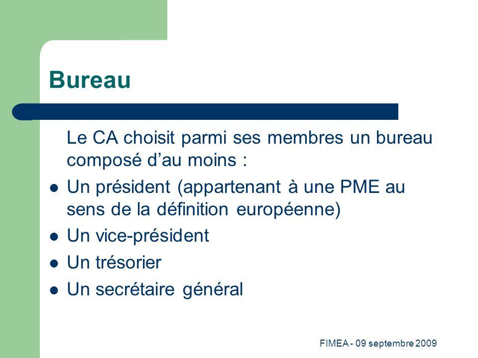 FIMEA - 09 septembre 2009 Bureau Le CA choisit parmi ses membres un bureau composé dau moins : Un président (appartenant à une PME au sens de la défin