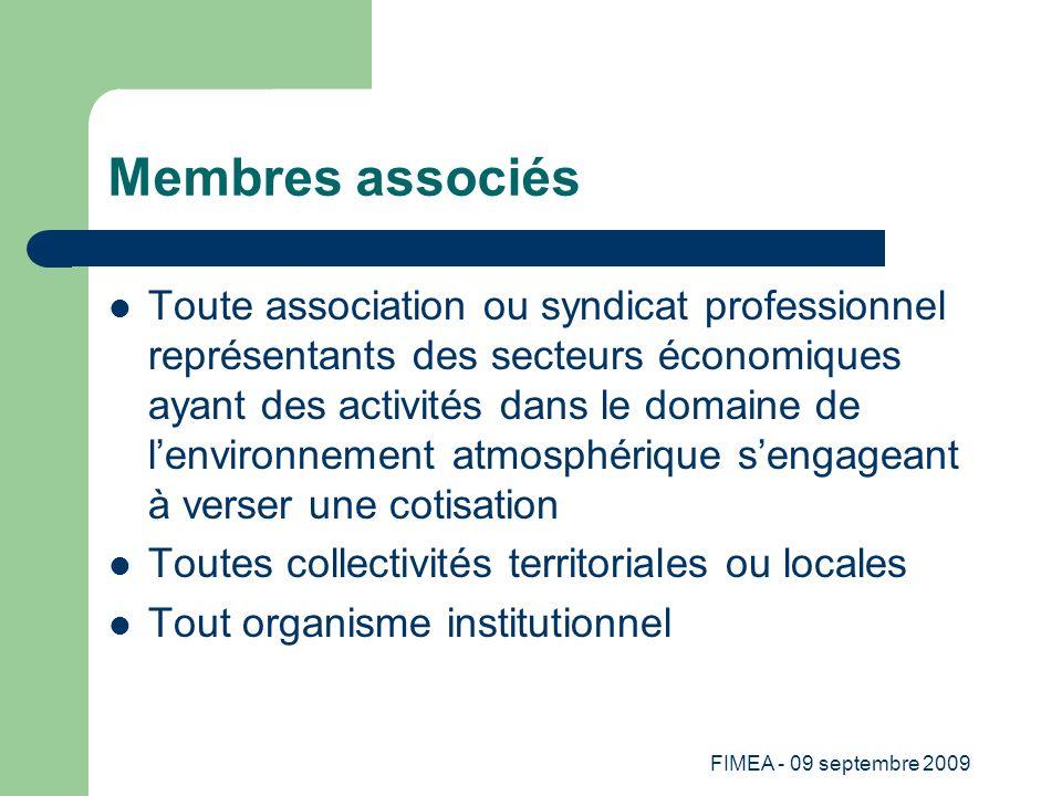 FIMEA - 09 septembre 2009 Membres associés Toute association ou syndicat professionnel représentants des secteurs économiques ayant des activités dans