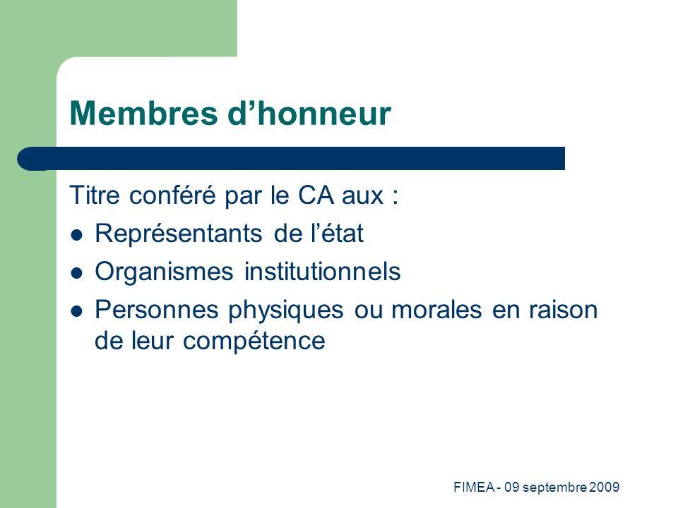 FIMEA - 09 septembre 2009 Membres dhonneur Titre conféré par le CA aux : Représentants de létat Organismes institutionnels Personnes physiques ou mora
