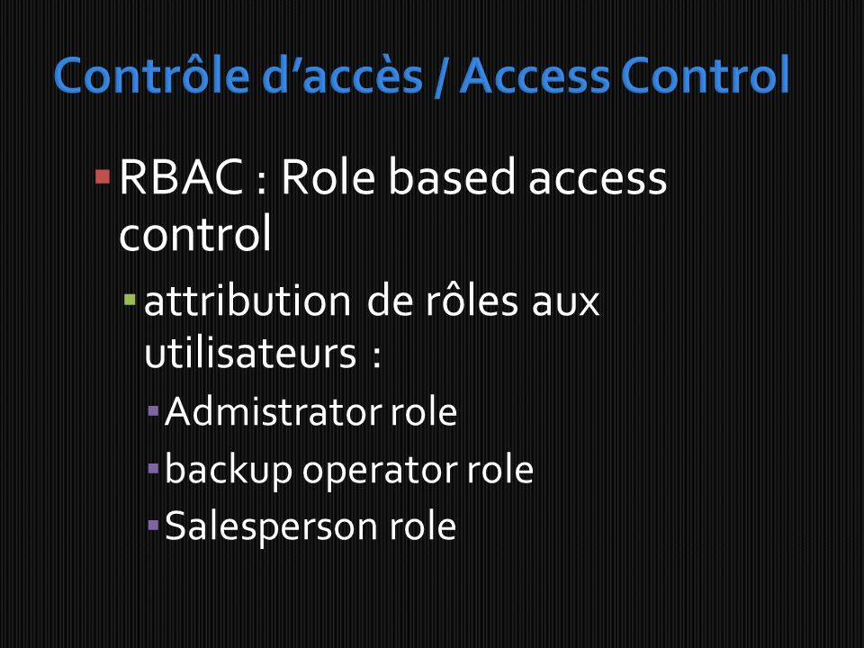 RBAC : Role based access control attribution de rôles aux utilisateurs : Admistrator role backup operator role Salesperson role