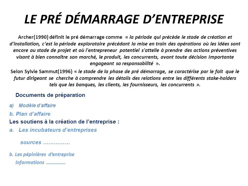 LE PRÉ DÉMARRAGE DENTREPRISE Archer(1990) définit le pré démarrage comme « la période qui précède le stade de création et d'installation, c'est la pér