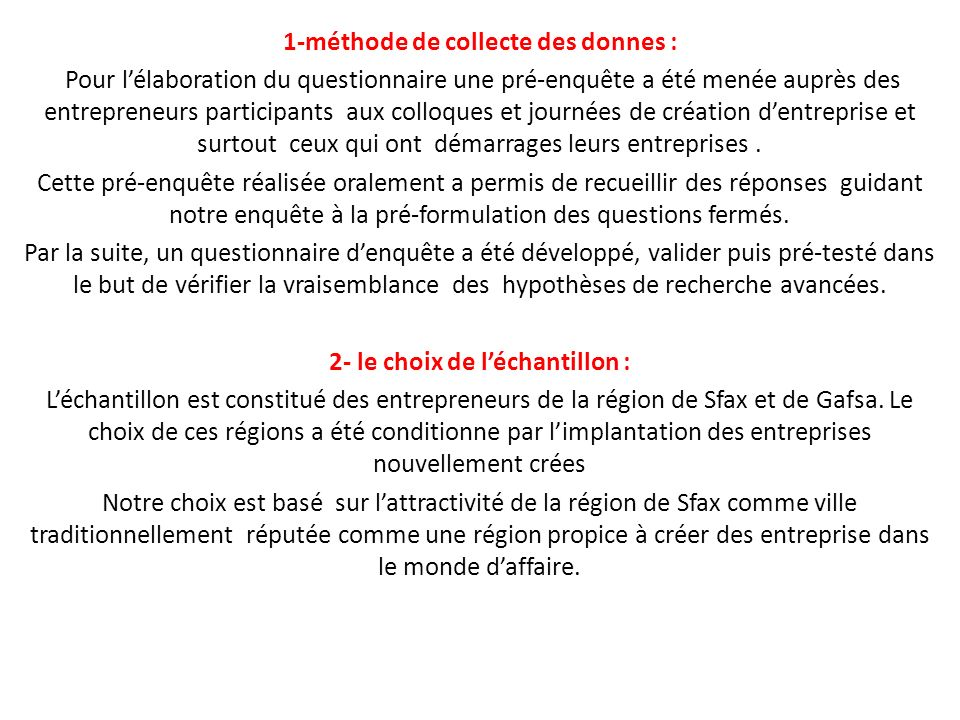 1-méthode de collecte des donnes : Pour lélaboration du questionnaire une pré-enquête a été menée auprès des entrepreneurs participants aux colloques