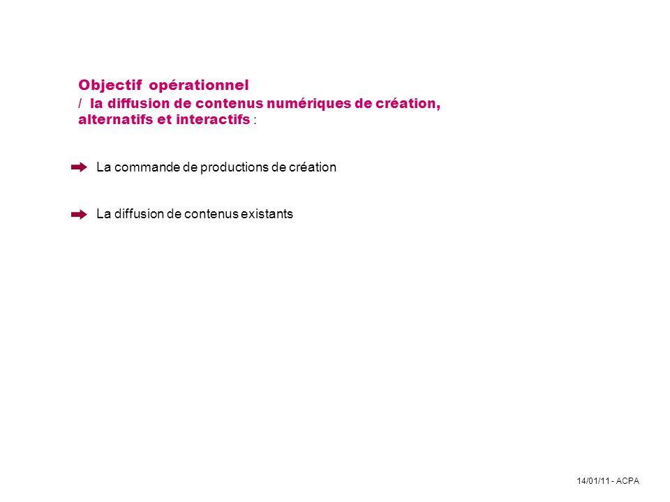 14/01/11 - ACPA Objectif opérationnel / la diffusion de contenus numériques de création, alternatifs et interactifs : La commande de productions de cr