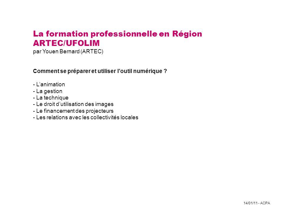 14/01/11 - ACPA La formation professionnelle en Région ARTEC/UFOLIM par Youen Bernard (ARTEC) Comment se préparer et utiliser loutil numérique ? - Lan
