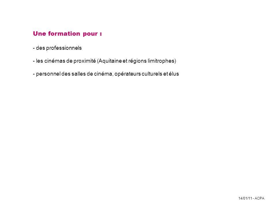 14/01/11 - ACPA Une formation pour : - des professionnels - les cinémas de proximité (Aquitaine et régions limitrophes) - personnel des salles de ciné
