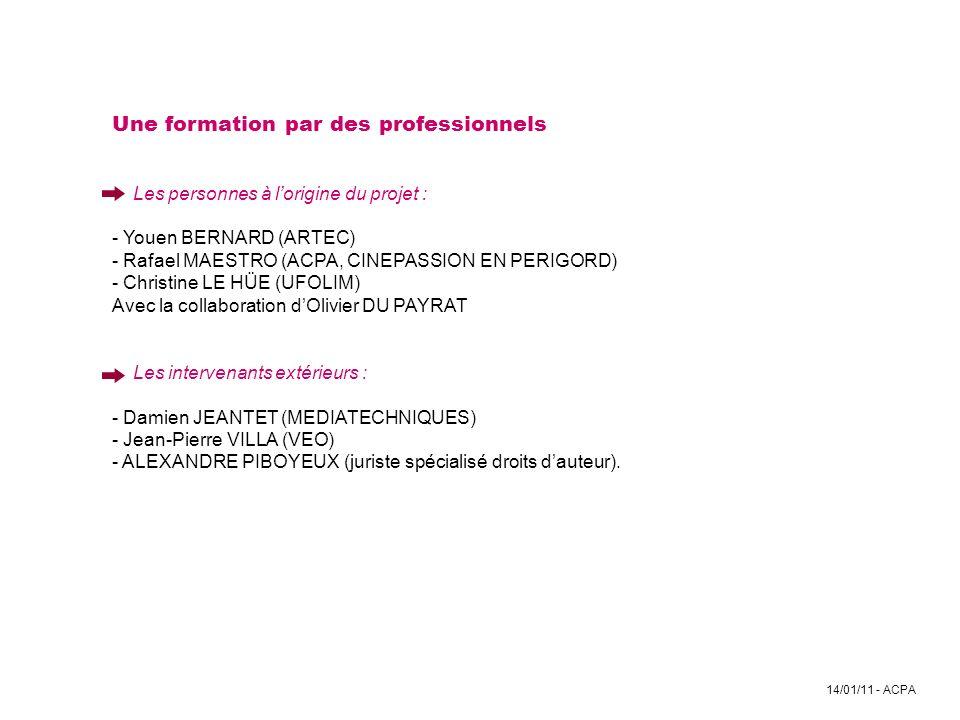 14/01/11 - ACPA Une formation par des professionnels Les personnes à lorigine du projet : - Youen BERNARD (ARTEC) - Rafael MAESTRO (ACPA, CINEPASSION