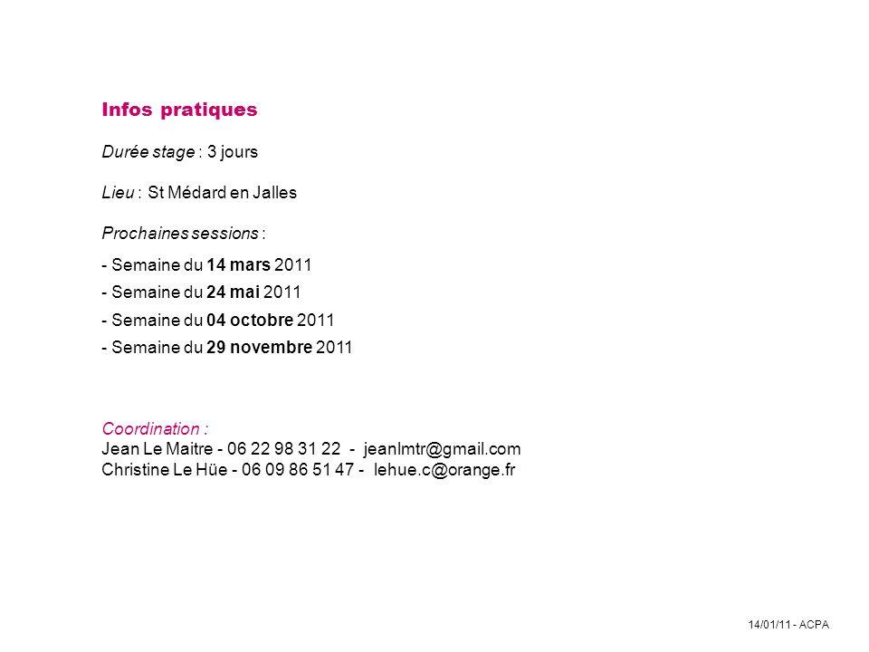 14/01/11 - ACPA Infos pratiques Durée stage : 3 jours Lieu : St Médard en Jalles Prochaines sessions : - Semaine du 14 mars 2011 - Semaine du 24 mai 2