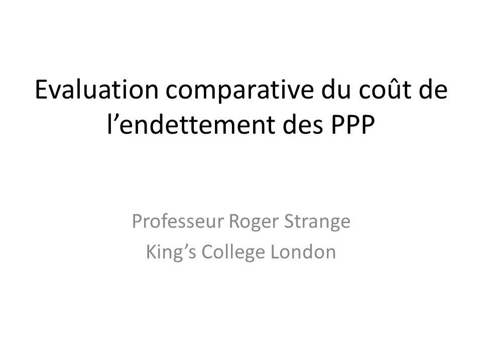 Evaluation comparative du coût de lendettement des PPP Professeur Roger Strange Kings College London