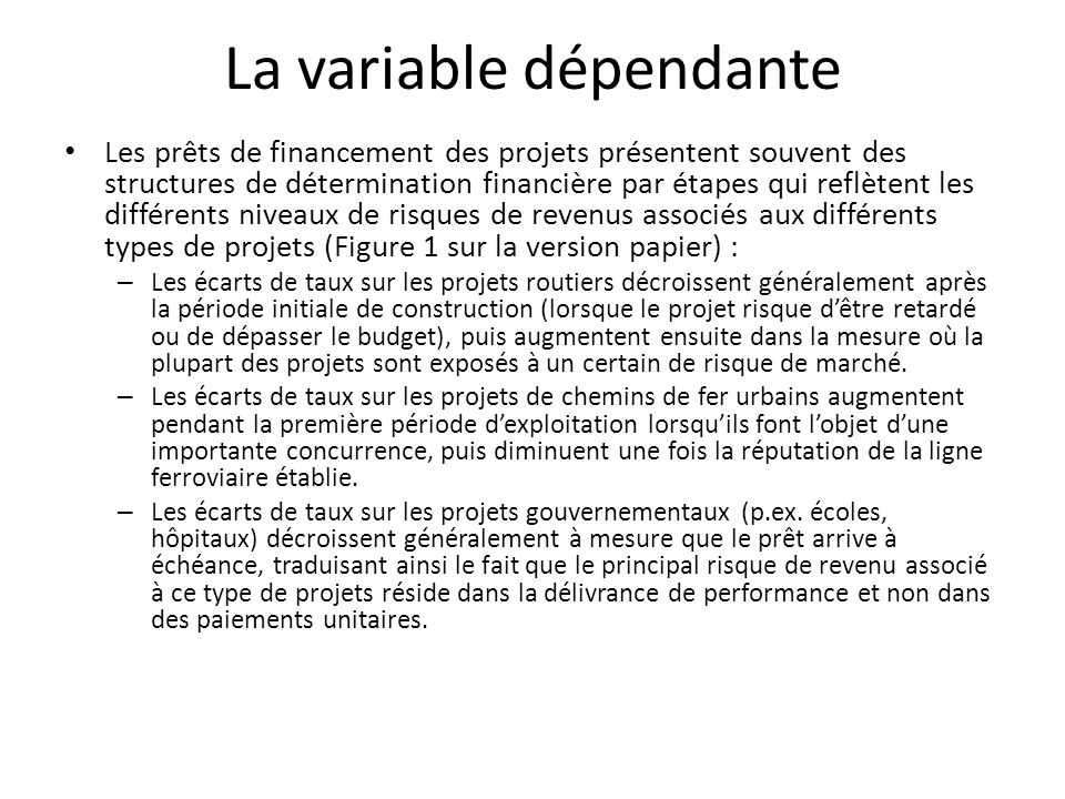 La variable dépendante Les prêts de financement des projets présentent souvent des structures de détermination financière par étapes qui reflètent les