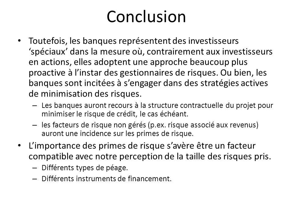 Conclusion Toutefois, les banques représentent des investisseurs spéciaux dans la mesure où, contrairement aux investisseurs en actions, elles adopten