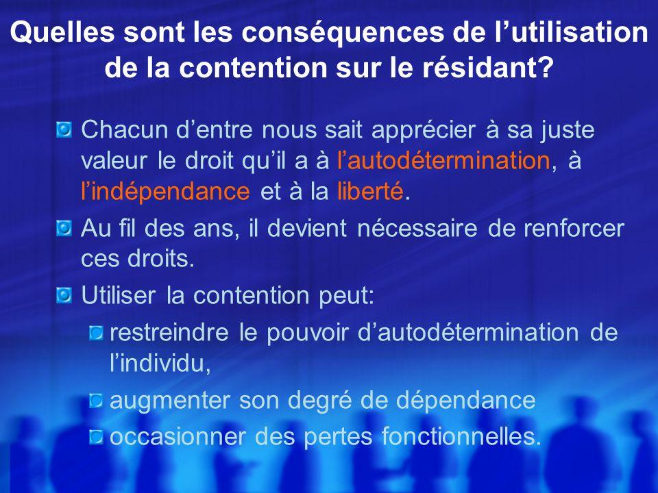 Quelles sont les conséquences de lutilisation de la contention sur le résidant? Chacun dentre nous sait apprécier à sa juste valeur le droit quil a à