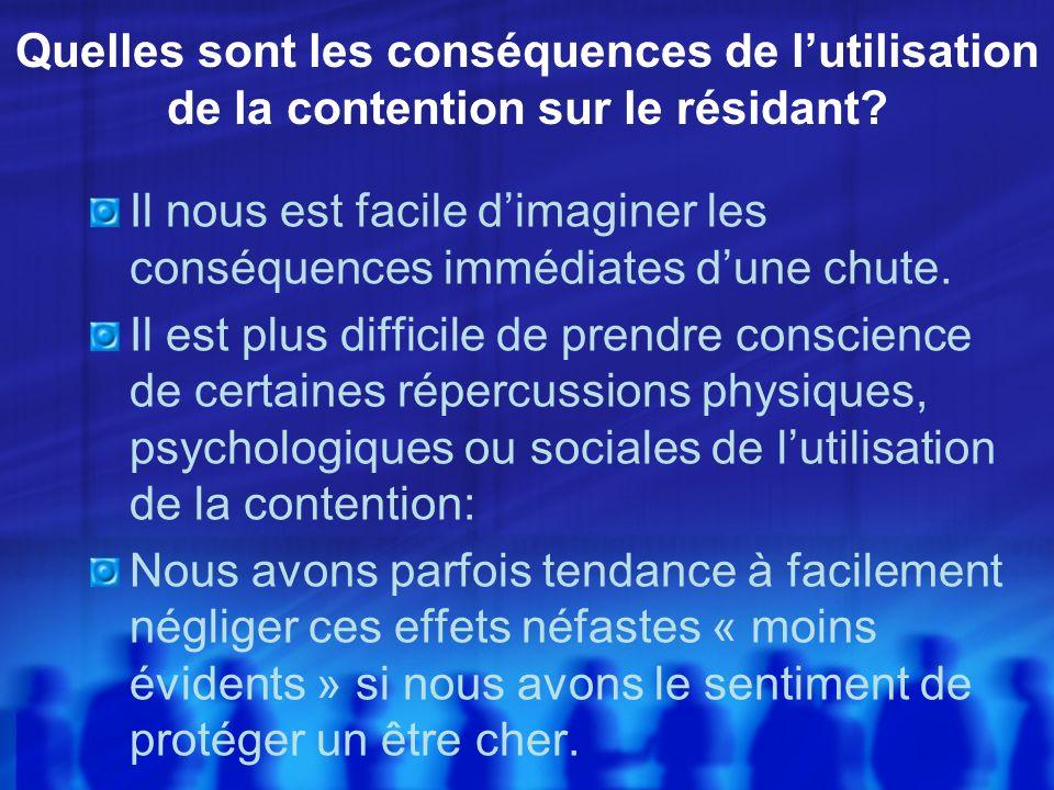 Quelles sont les conséquences de lutilisation de la contention sur le résidant? Il nous est facile dimaginer les conséquences immédiates dune chute. I