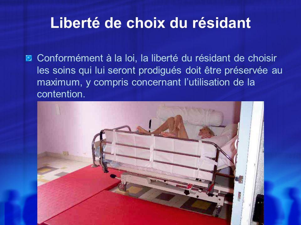Liberté de choix du résidant Conformément à la loi, la liberté du résidant de choisir les soins qui lui seront prodigués doit être préservée au maximu