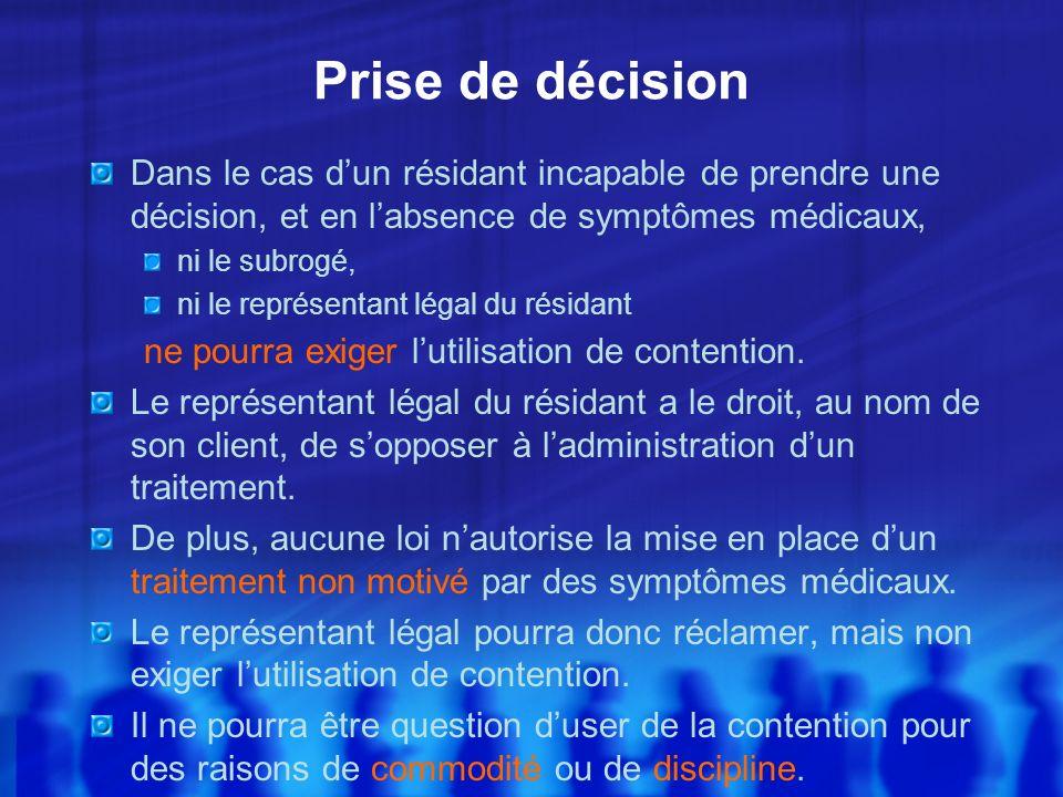 Prise de décision Dans le cas dun résidant incapable de prendre une décision, et en labsence de symptômes médicaux, ni le subrogé, ni le représentant