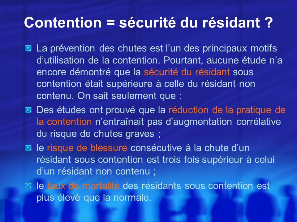 Contention = sécurité du résidant ? La prévention des chutes est lun des principaux motifs dutilisation de la contention. Pourtant, aucune étude na en