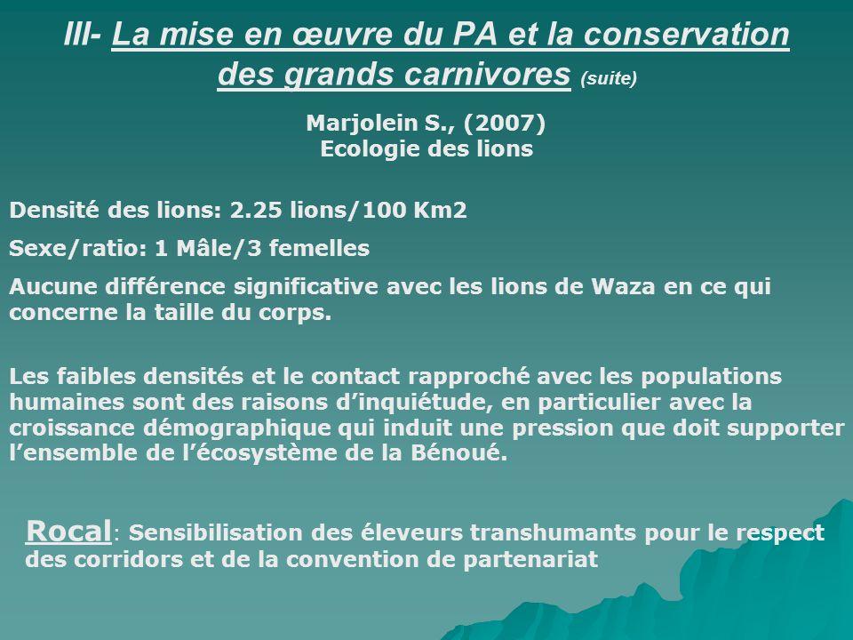 III- La mise en œuvre du PA et la conservation des grands carnivores (suite) Densité des lions: 2.25 lions/100 Km2 Sexe/ratio: 1 Mâle/3 femelles Aucun