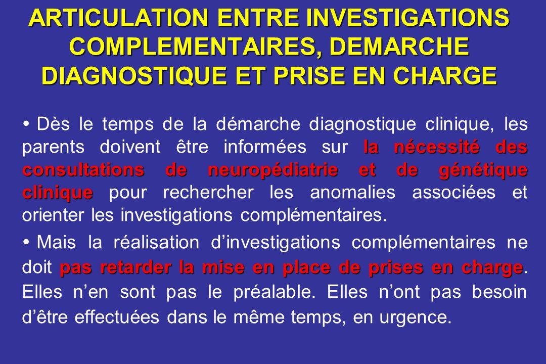 ARTICULATION ENTRE INVESTIGATIONS COMPLEMENTAIRES, DEMARCHE DIAGNOSTIQUE ET PRISE EN CHARGE la nécessité des consultations de neuropédiatrie et de gén