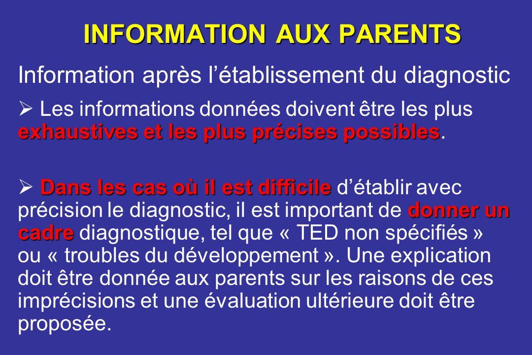 INFORMATION AUX PARENTS Information après létablissement du diagnostic exhaustives et les plus précises possibles Les informations données doivent êtr