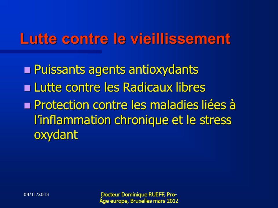 04/11/2013 Docteur Dominique RUEFF, Pro- Âge europe, Bruxelles mars 2012 Lutte contre le vieillissement Puissants agents antioxydants Puissants agents