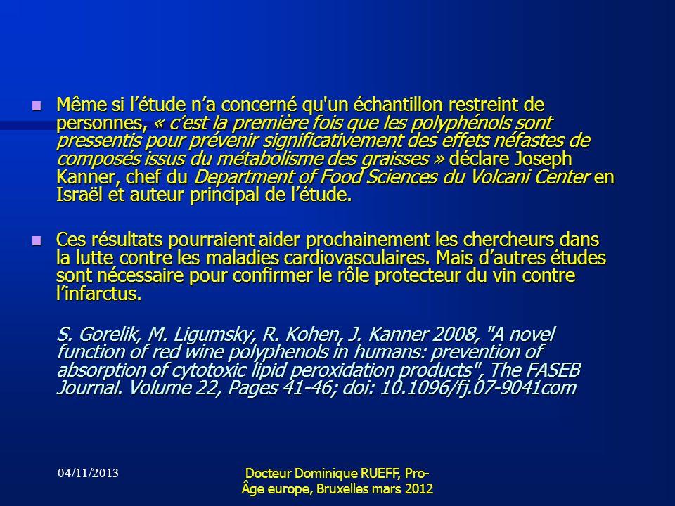 04/11/2013 Docteur Dominique RUEFF, Pro- Âge europe, Bruxelles mars 2012 Même si létude na concerné qu'un échantillon restreint de personnes, « cest l
