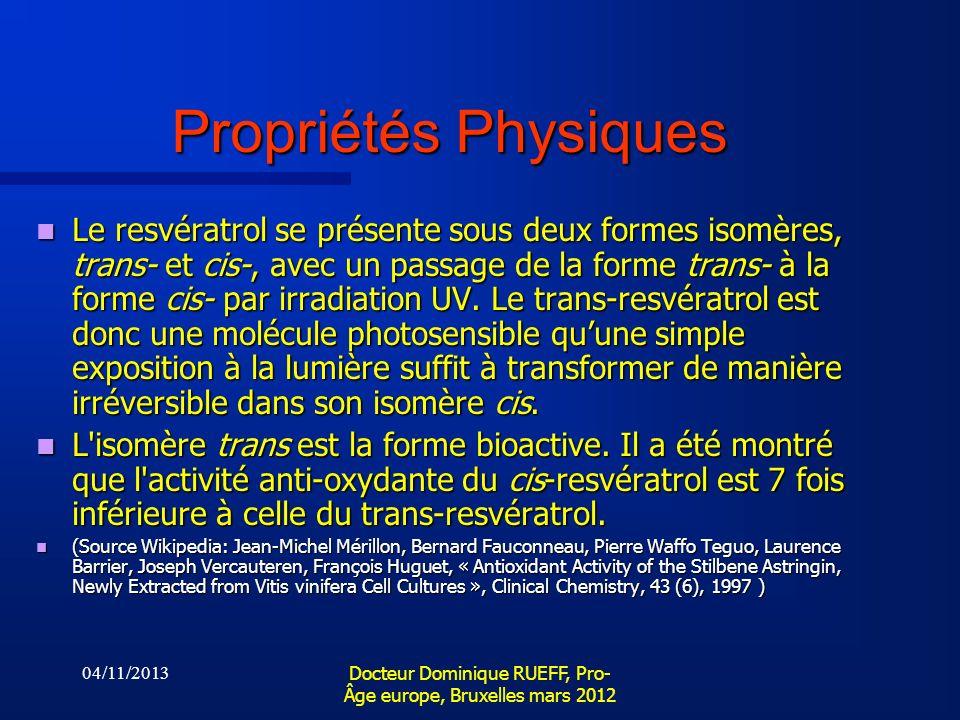 04/11/2013 Docteur Dominique RUEFF, Pro- Âge europe, Bruxelles mars 2012 Propriétés Physiques Le resvératrol se présente sous deux formes isomères, tr