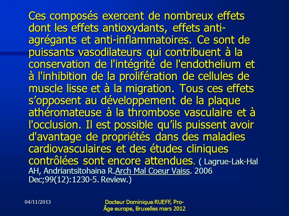 04/11/2013 Docteur Dominique RUEFF, Pro- Âge europe, Bruxelles mars 2012 Ces composés exercent de nombreux effets dont les effets antioxydants, effets