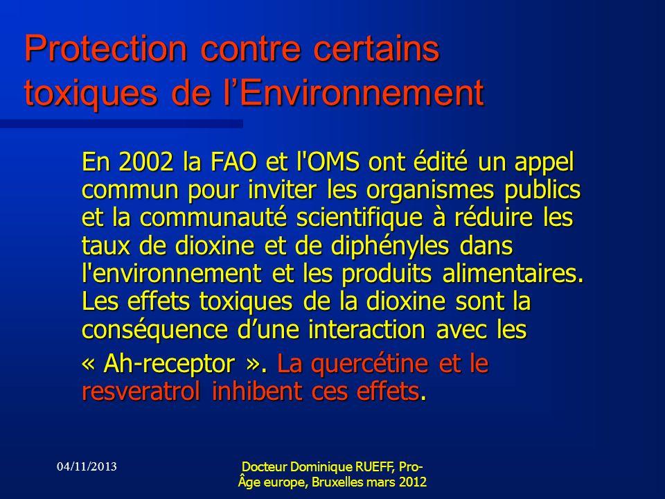 04/11/2013 Docteur Dominique RUEFF, Pro- Âge europe, Bruxelles mars 2012 Protection contre certains toxiques de lEnvironnement En 2002 la FAO et l'OMS