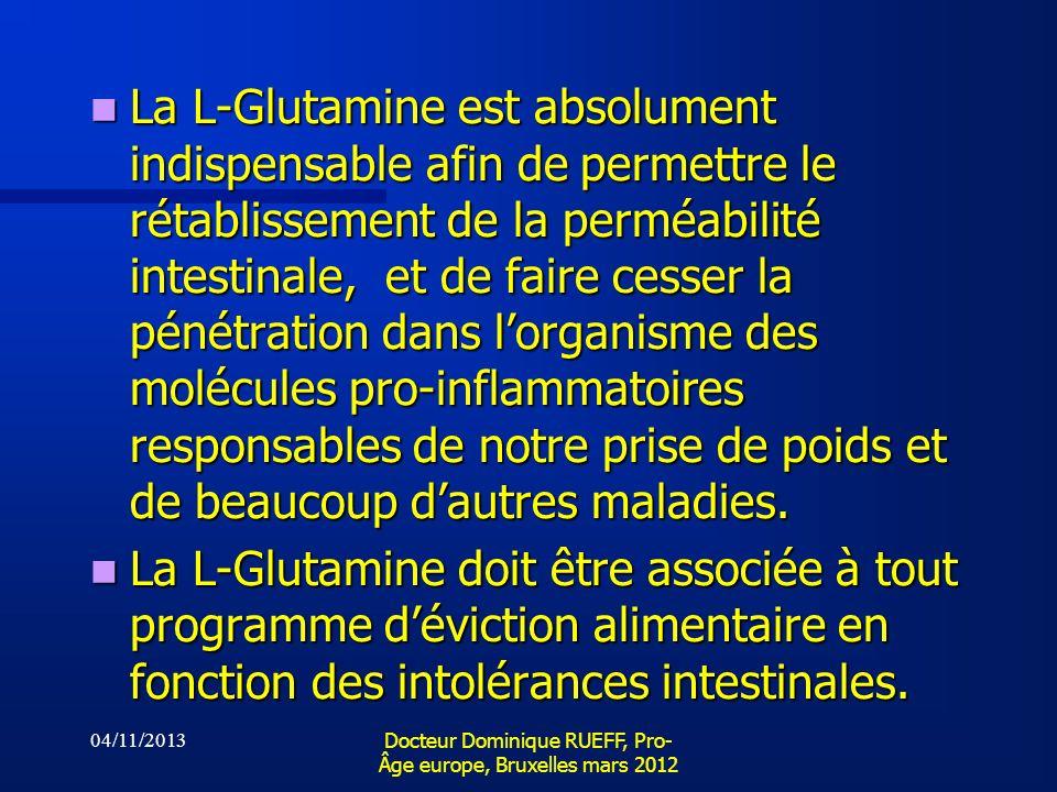 04/11/2013 Docteur Dominique RUEFF, Pro- Âge europe, Bruxelles mars 2012 La L-Glutamine est absolument indispensable afin de permettre le rétablisseme