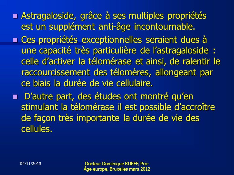 04/11/2013 Docteur Dominique RUEFF, Pro- Âge europe, Bruxelles mars 2012 Astragaloside, grâce à ses multiples propriétés est un supplément anti-âge in