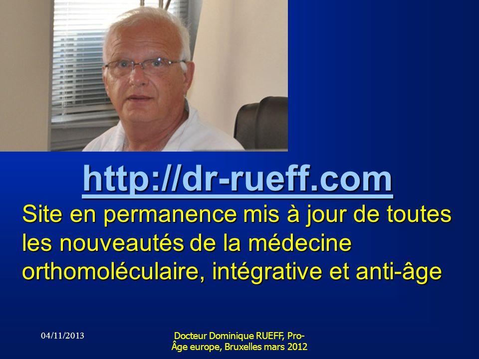 04/11/2013 Docteur Dominique RUEFF, Pro- Âge europe, Bruxelles mars 2012 http://dr-rueff.com Site en permanence mis à jour de toutes les nouveautés de