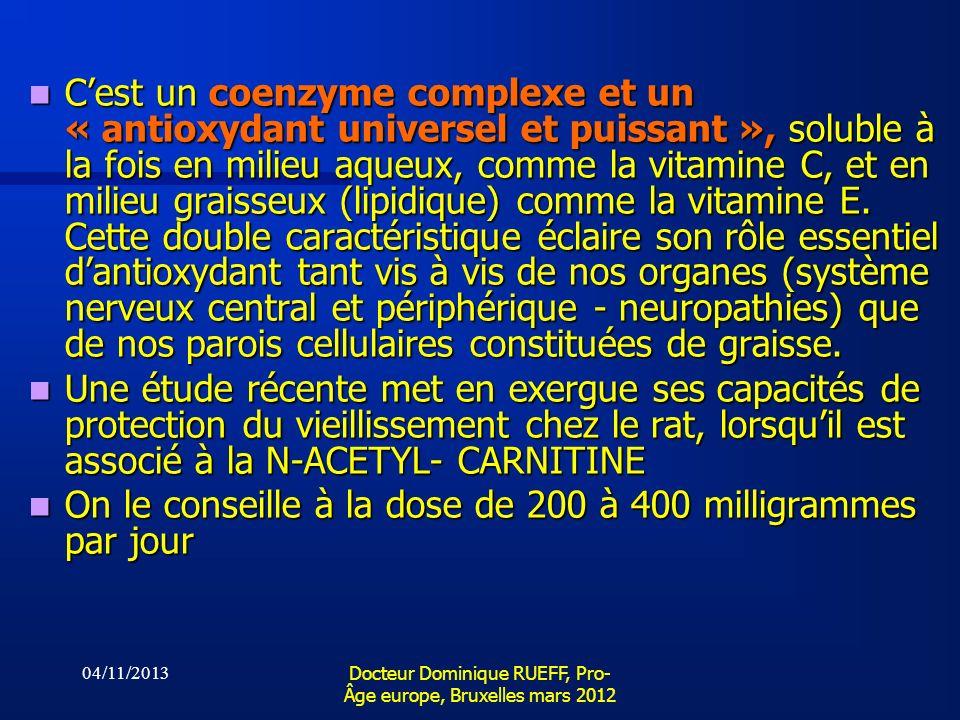 04/11/2013 Docteur Dominique RUEFF, Pro- Âge europe, Bruxelles mars 2012 Cest un coenzyme complexe et un « antioxydant universel et puissant », solubl