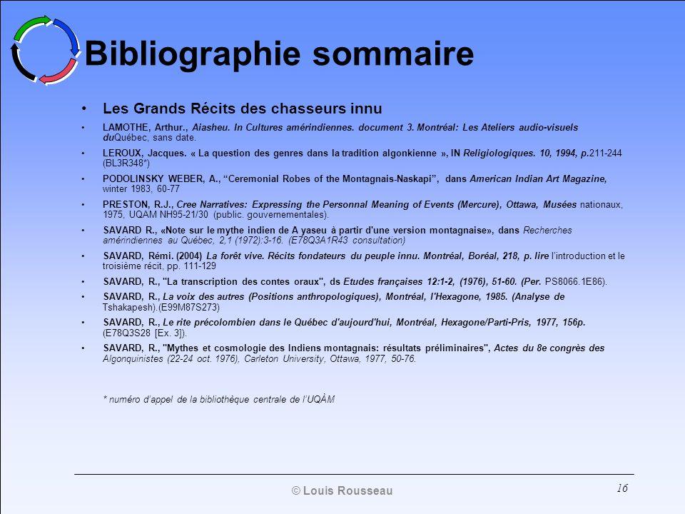 16 Bibliographie sommaire Les Grands Récits des chasseurs innu LAMOTHE, Arthur., Aiasheu. In Cultures amérindiennes. document 3. Montréal: Les Atelier